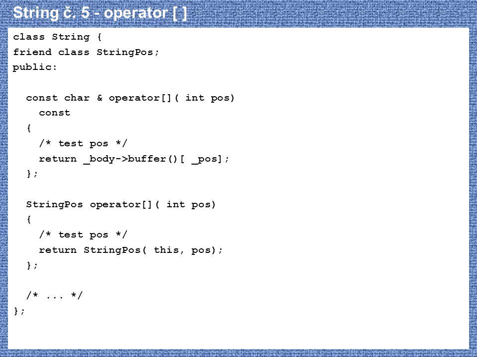 String č. 5 - operator [ ] class String { friend class StringPos;